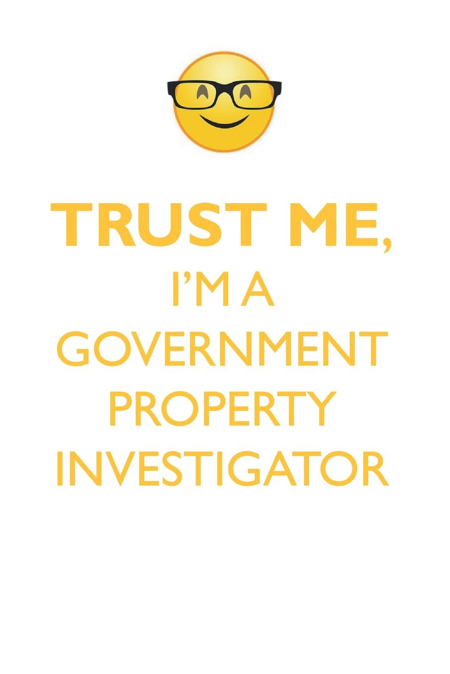 TRUST ME, I'M A GOVERNMENT PROPERTY INVESTIGATOR AFFIRMATIONS WORKBOOK Positive Affirmations Workbook. Includes. Mentoring Questions, Guidance, Supporting You.