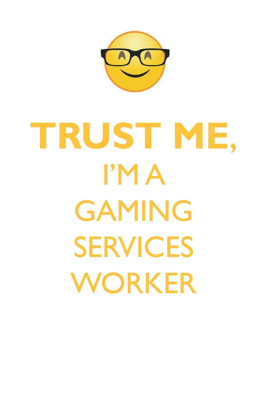 TRUST ME, I'M A GAMING SERVICES WORKER AFFIRMATIONS WORKBOOK Positive Affirmations Workbook. Includes. Mentoring Questions, Guidance, Supporting You.