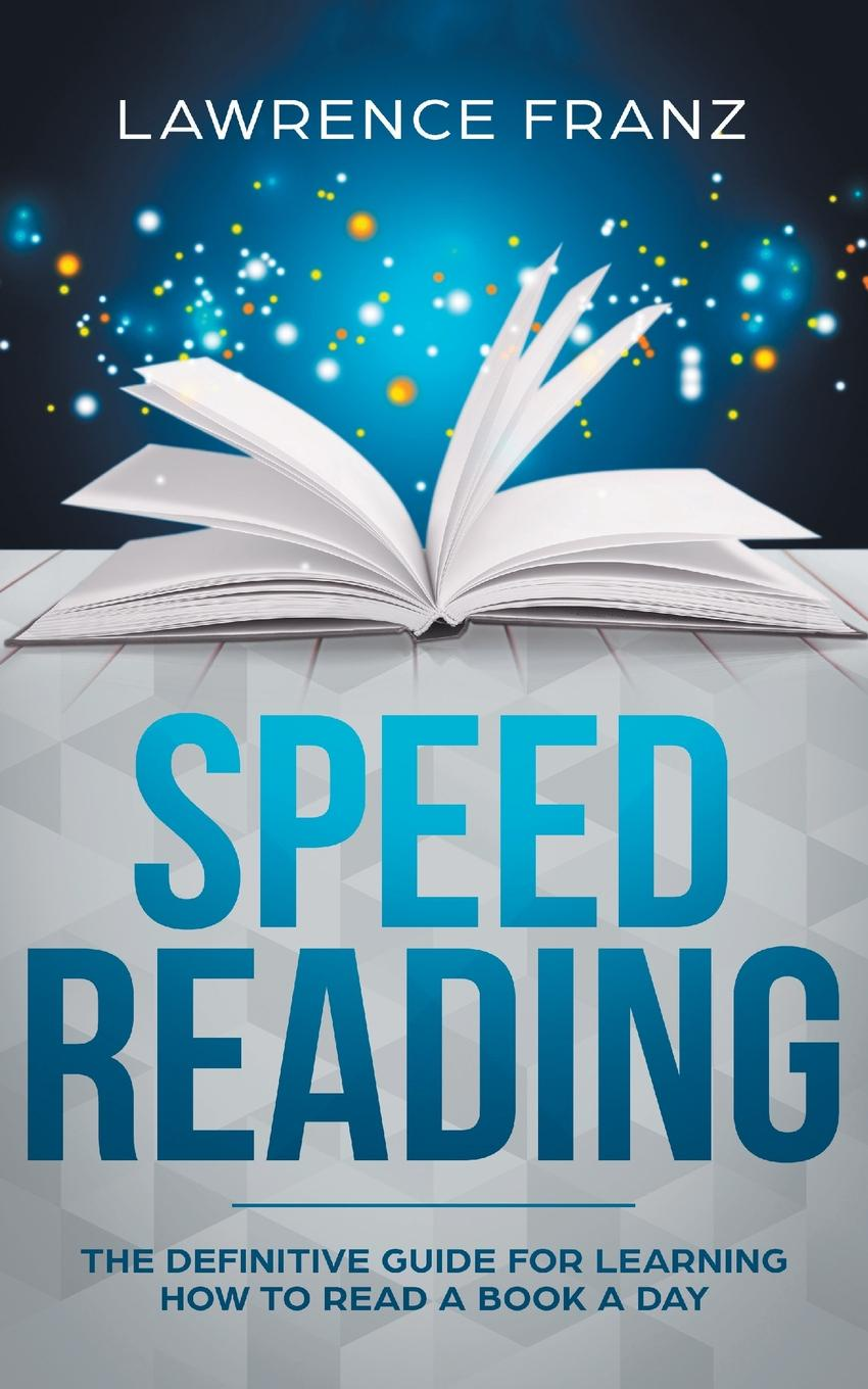 Lawrence Franz Speed Reading. The Definitive Guide for Learning How to Read a Book a Day