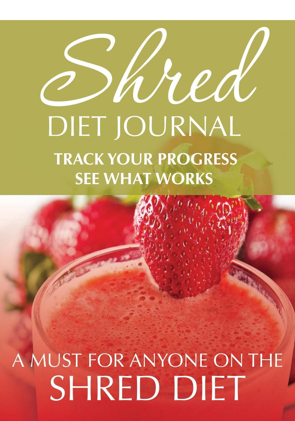 Speedy Publishing LLC Shred Diet Journal. Track Your Progress See What Works :A Must For Anyone On The Shred Diet