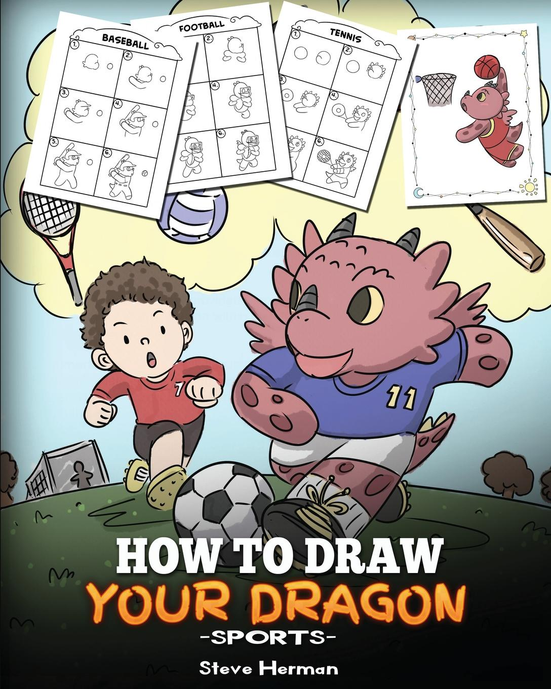 Steve Herman How To Draw Your Dragon (Sports). Learn How to Draw Cute Dragons Playing Fun Sports. A Fun and Easy Step by Step Guide To Draw Dragons and Teach Popular Sports for Kids printio draw more red