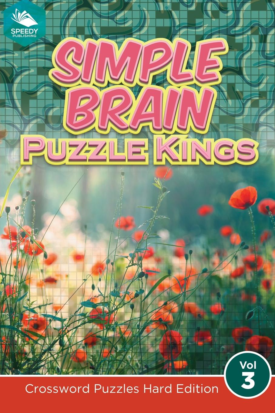 Speedy Publishing LLC Simple Brain Puzzle Kings Vol 3. Crossword Puzzles Hard Edition english with crosswords 2 dvdrom