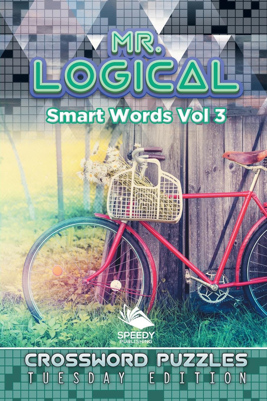 Speedy Publishing LLC Mr. Logical Smart Words Vol 3. Crossword Puzzles Tuesday Edition