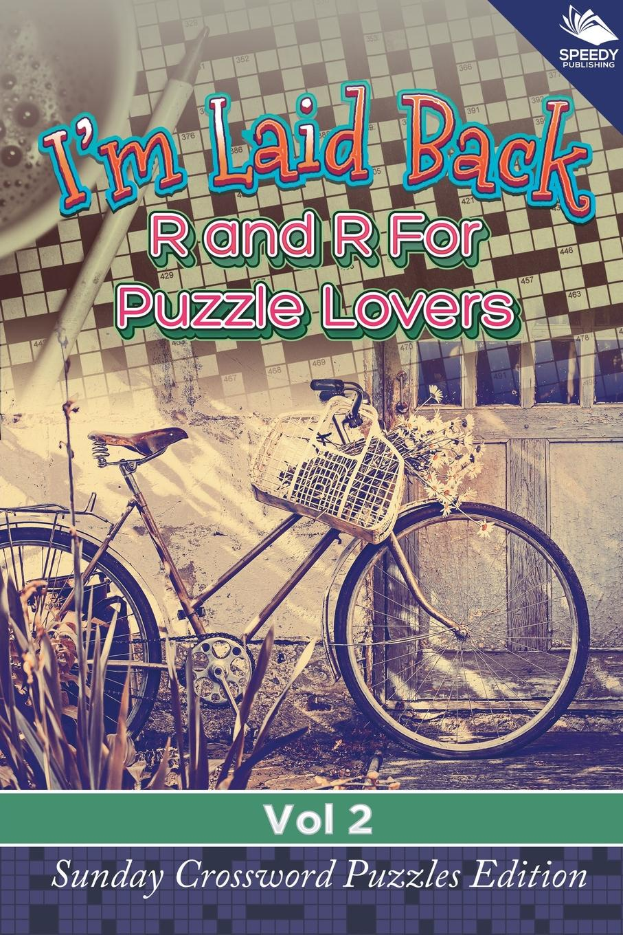 Speedy Publishing LLC I'm Laid Back. R and R For Puzzle Lovers Vol 2: Sunday Crossword Puzzles Edition english with crosswords 2 dvdrom