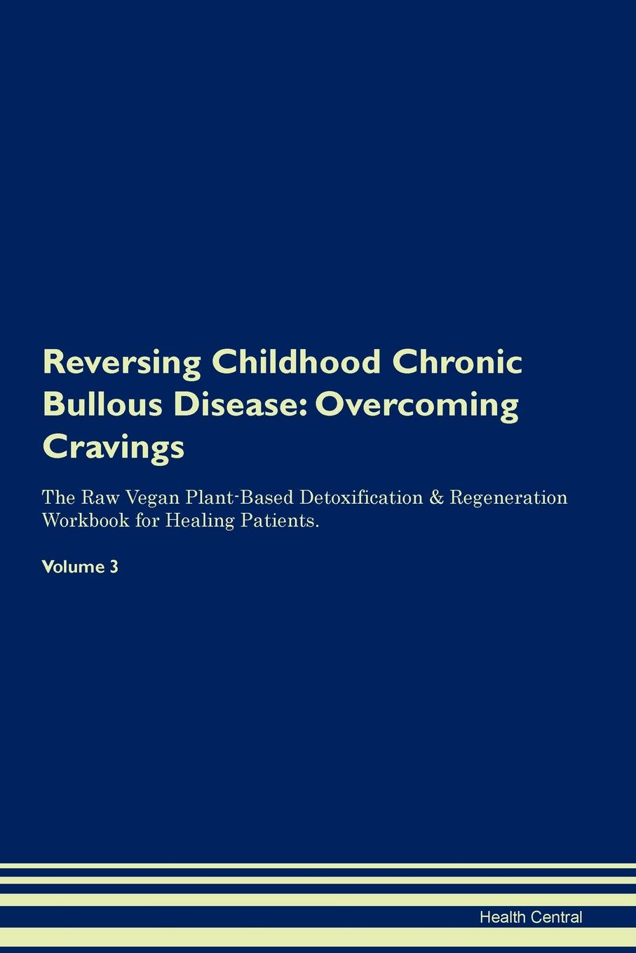 Фото - Health Central Reversing Childhood Chronic Bullous Disease. Overcoming Cravings The Raw Vegan Plant-Based Detoxification & Regeneration Workbook for Healing Patients. Volume 3 health central reversing extramammary paget s disease overcoming cravings the raw vegan plant based detoxification regeneration workbook for healing patients volume 3