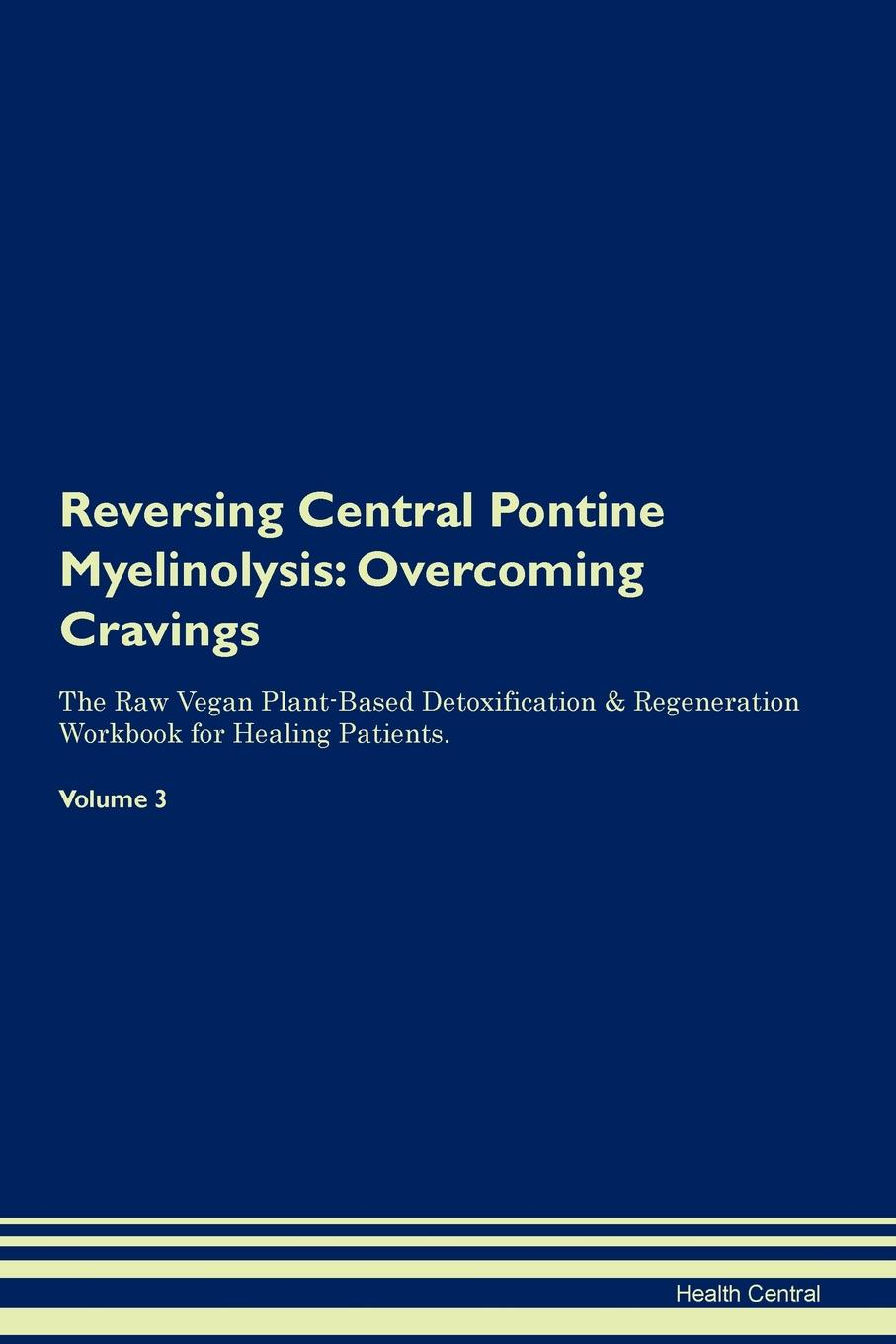 Фото - Health Central Reversing Central Pontine Myelinolysis. Overcoming Cravings The Raw Vegan Plant-Based Detoxification & Regeneration Workbook for Healing Patients. Volume 3 health central reversing spinocerebellar ataxia overcoming cravings the raw vegan plant based detoxification