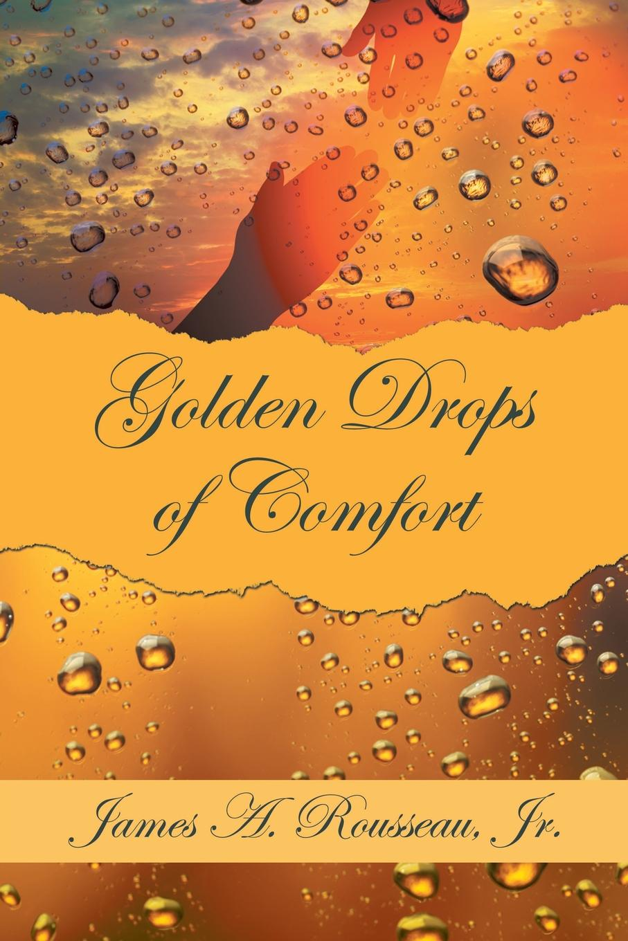 James A. Rousseau Jr. Golden Drops of Comfort who will comfort toffle