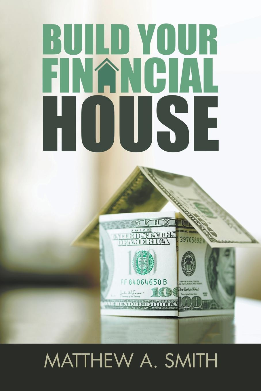 Matthew A. Smith Build Your Financial House ian pollard investing in your life your biggest investment opportunities are not necessarily financial