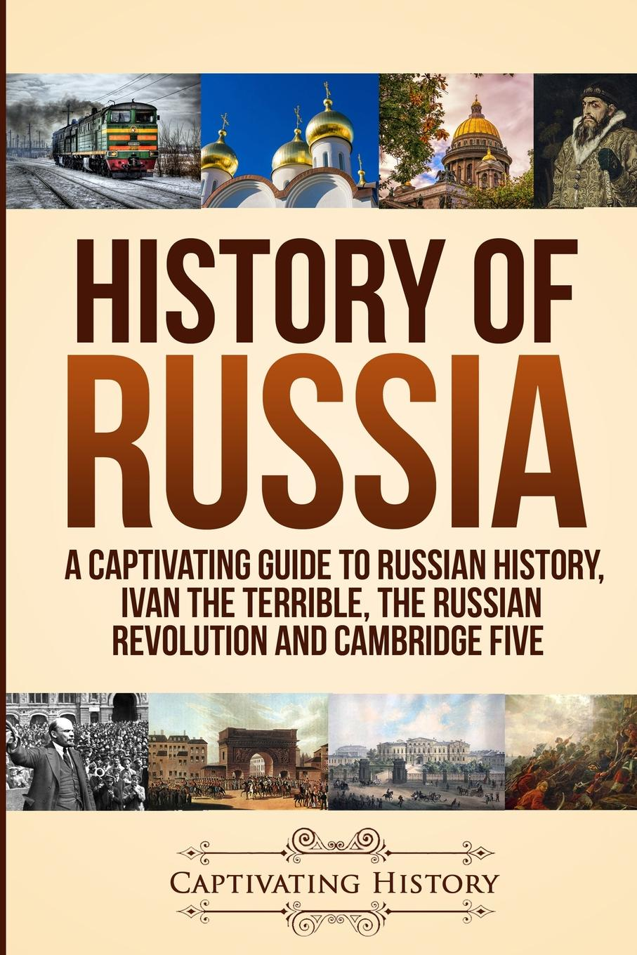 Фото - Captivating History History of Russia. A Captivating Guide to Russian History, Ivan the Terrible, The Russian Revolution and Cambridge Five lenin vladimir ilich the new policies of soviet russia