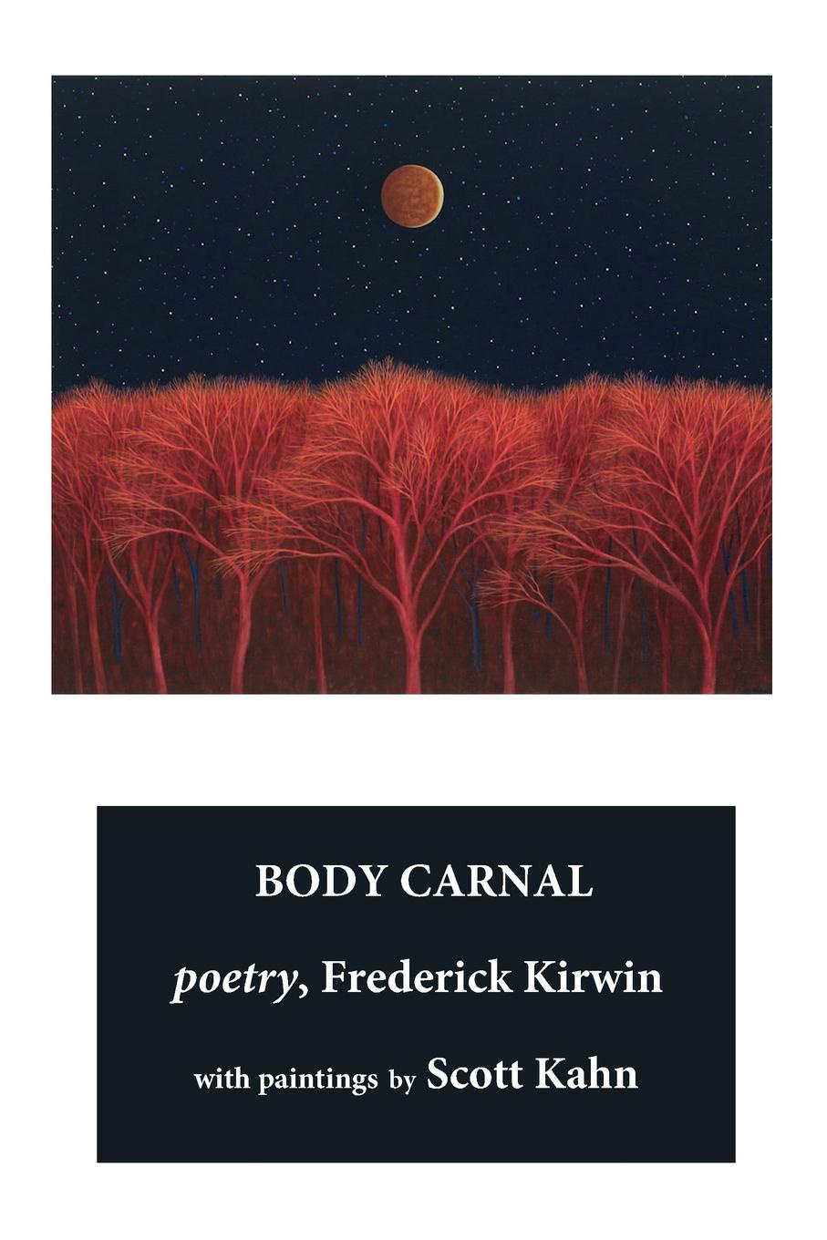 Frederick Kirwin BODY CARNAL. poetry (B&W) richard gray a history of american poetry