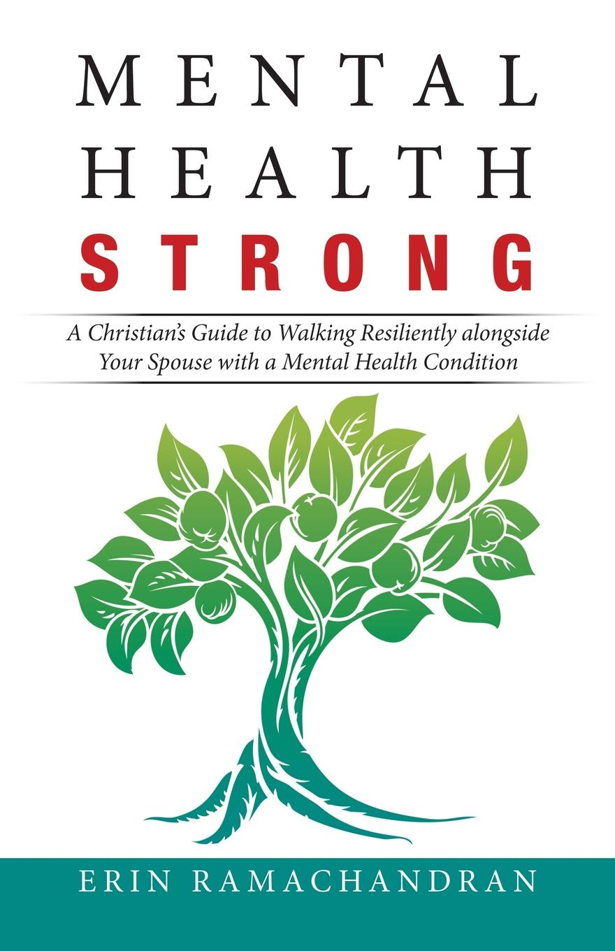 Erin Ramachandran Mental Health Strong. A Christian's Guide to Walking Resiliently Alongside Your Spouse with a Mental Health Condition walker carl work and the mental health crisis in britain