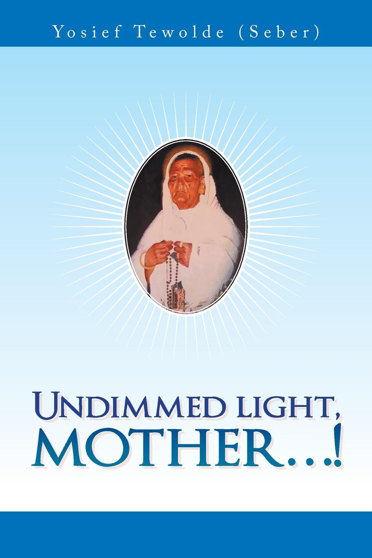 Yosief Tewolde Undimmed Light, Mother...!