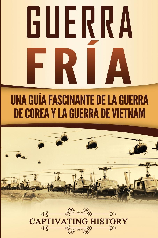 Captivating History Guerra fria. Una guia fascinante de la guerra de Corea y la guerra de Vietnam tolstoi l guerra y paz
