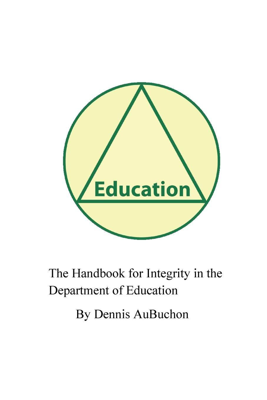 AuBuchon The Handbook for Integrity in the Department of Education department of education report on compulsory education in canada great britain germany and the united states