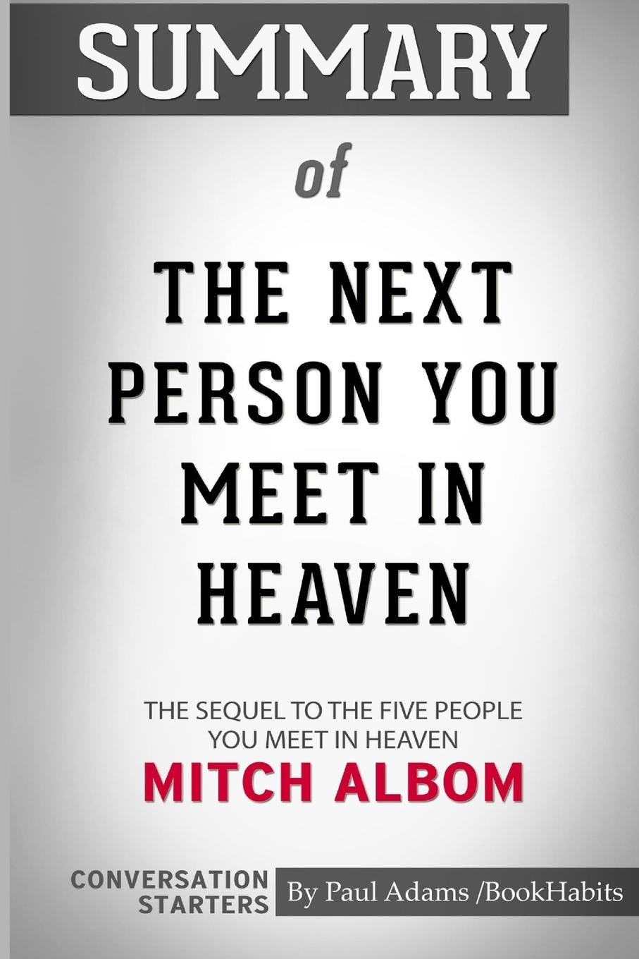 лучшая цена Paul Adams / BookHabits Summary of The Next Person You Meet in Heaven by Mitch Albom. Conversation Starters