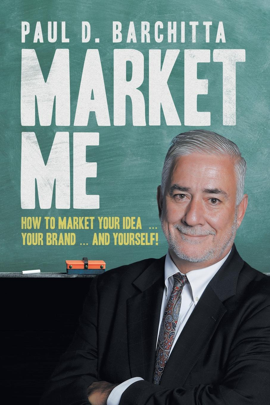Paul Barchitta Market Me. How to Market Your Idea ... Your Brand ... and Yourself! dr robert c worstell elmer wheeler tested sentences that sell masters of marketing secrets why the sizzle sells the steak