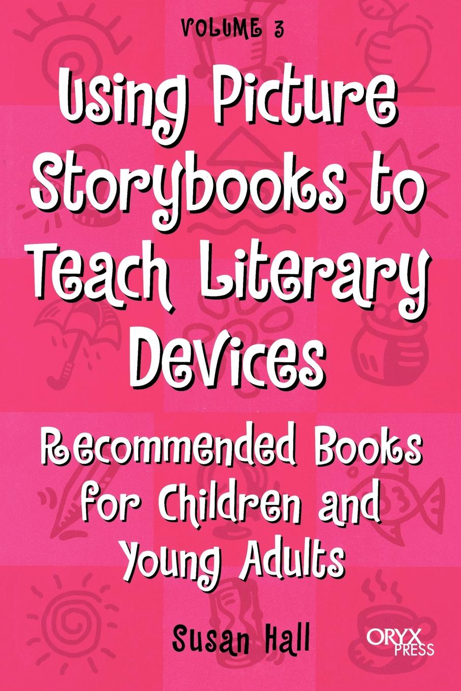 Susan Hall Using Picture Storybooks to Teach Literary Devices. Recommended Books for Children and Young Adults Volume 3 c storybooks 4 special cake