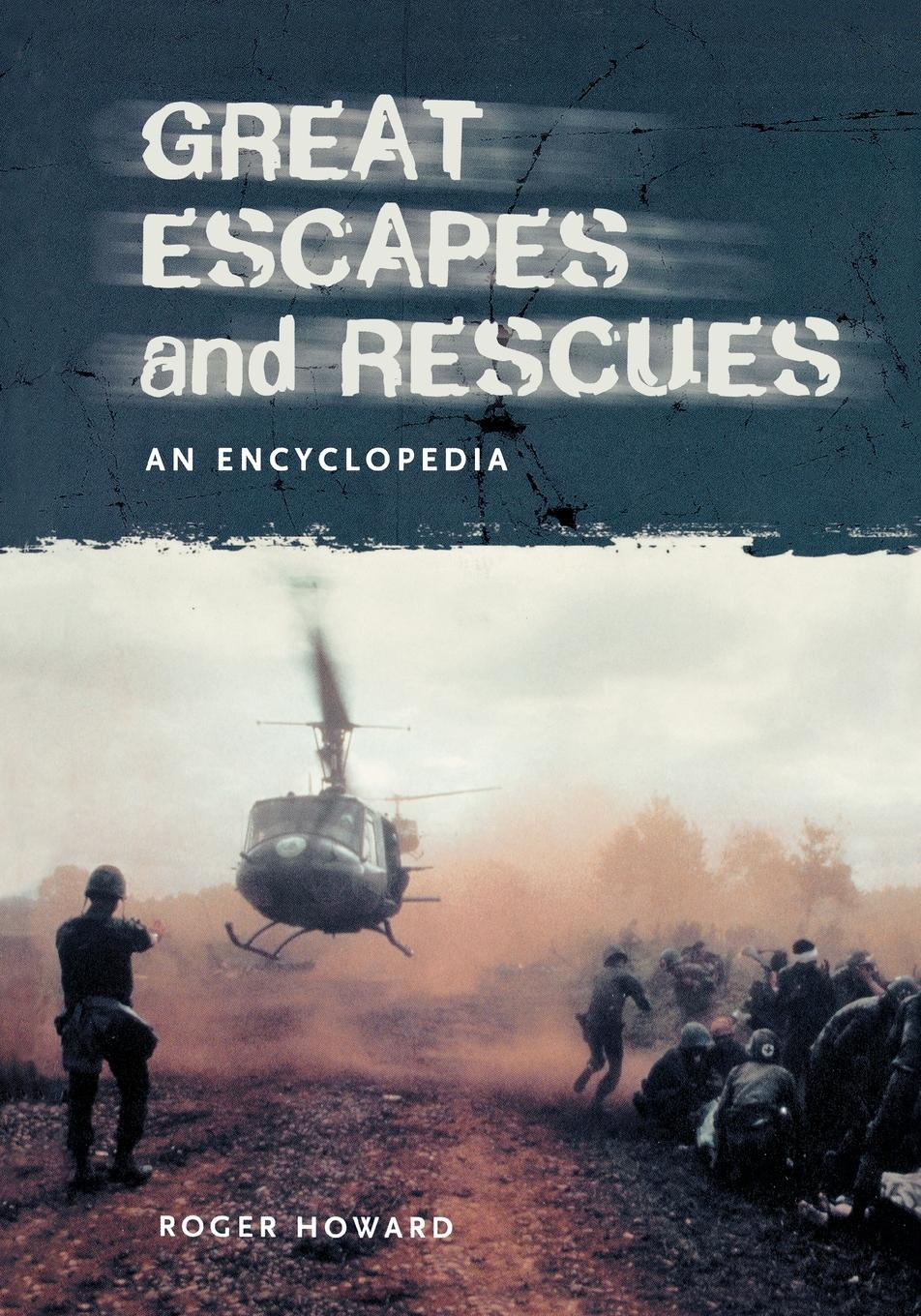 Roger Howard Great Escapes and Rescues. An Encyclopedia