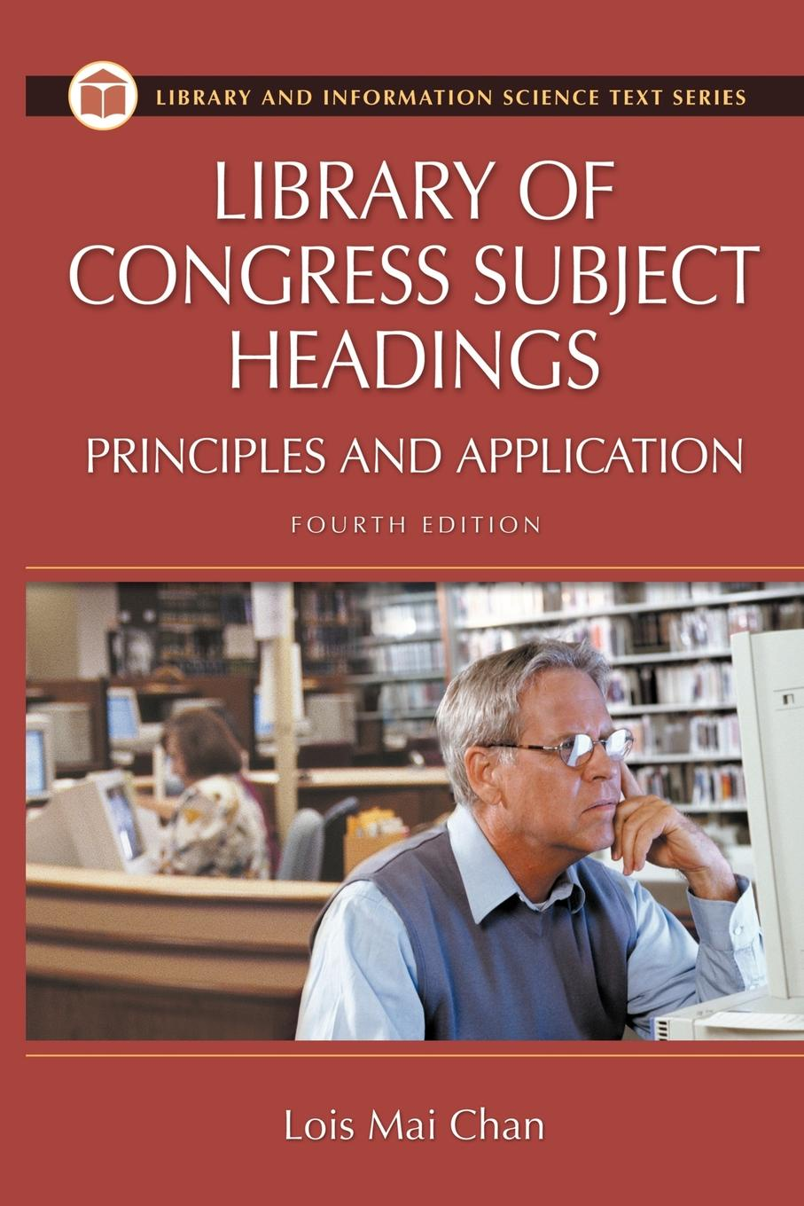 Lois Mai Chan Library of Congress Subject Headings. Principles and Application