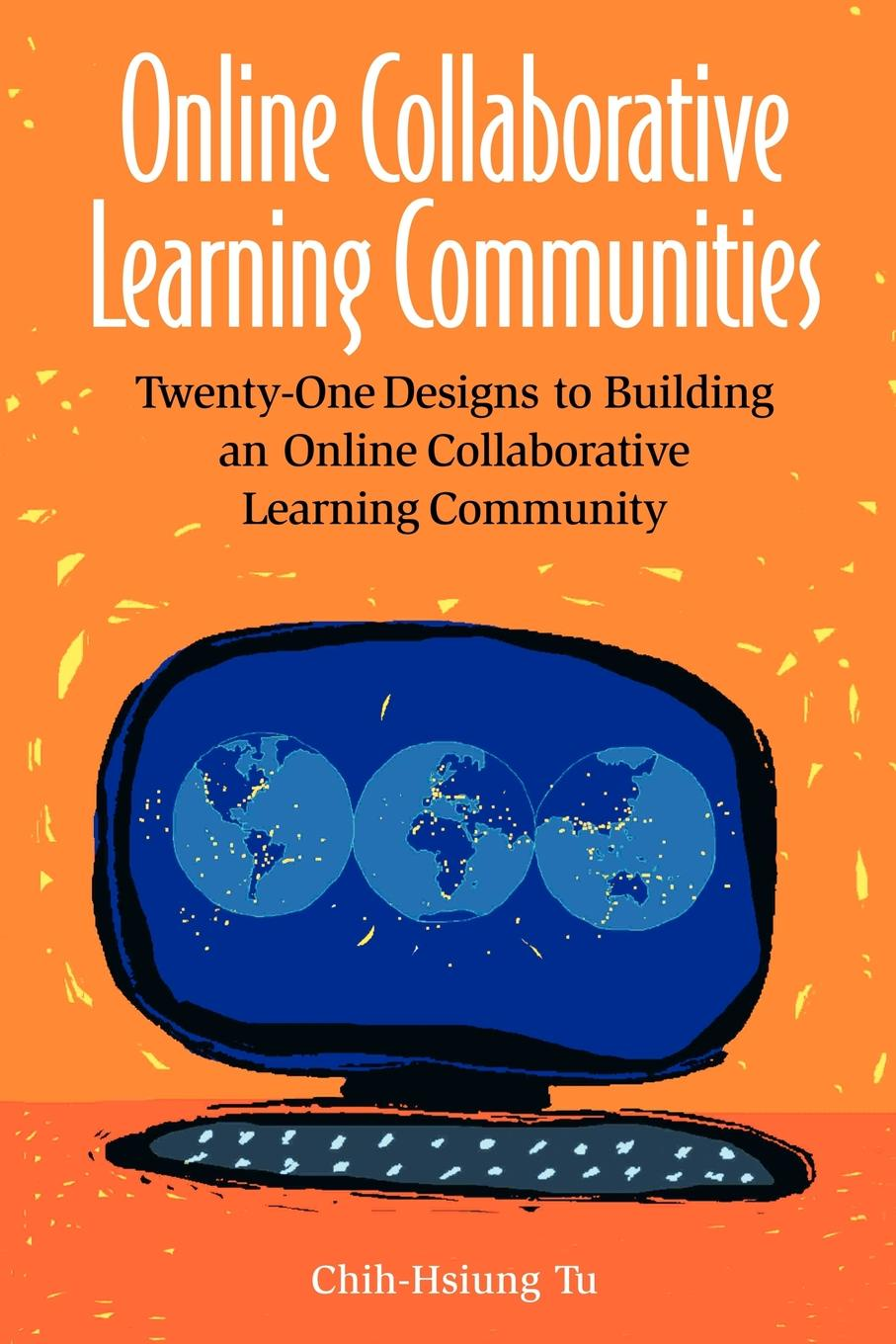 Chih-Hsiung Tu Online Collaborative Learning Communities. Twenty-One Designs to Building an Online Collaborative Learning Community building non profit communities online