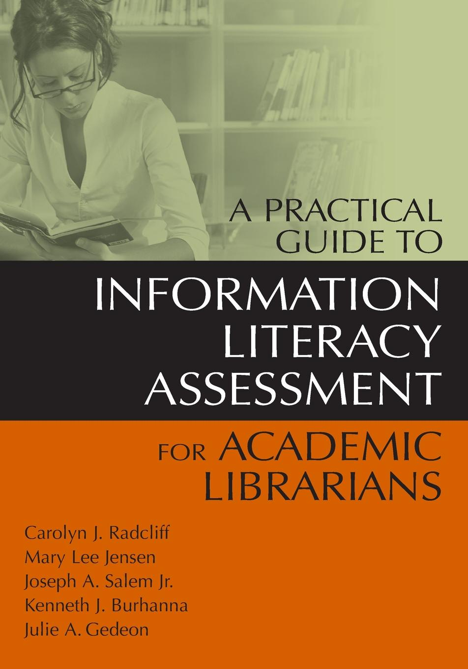 Carolyn Radcliff, Mary Jensen, Jr. Joseph Salem A Practical Guide to Information Literacy Assessment for Academic Librarians недорого