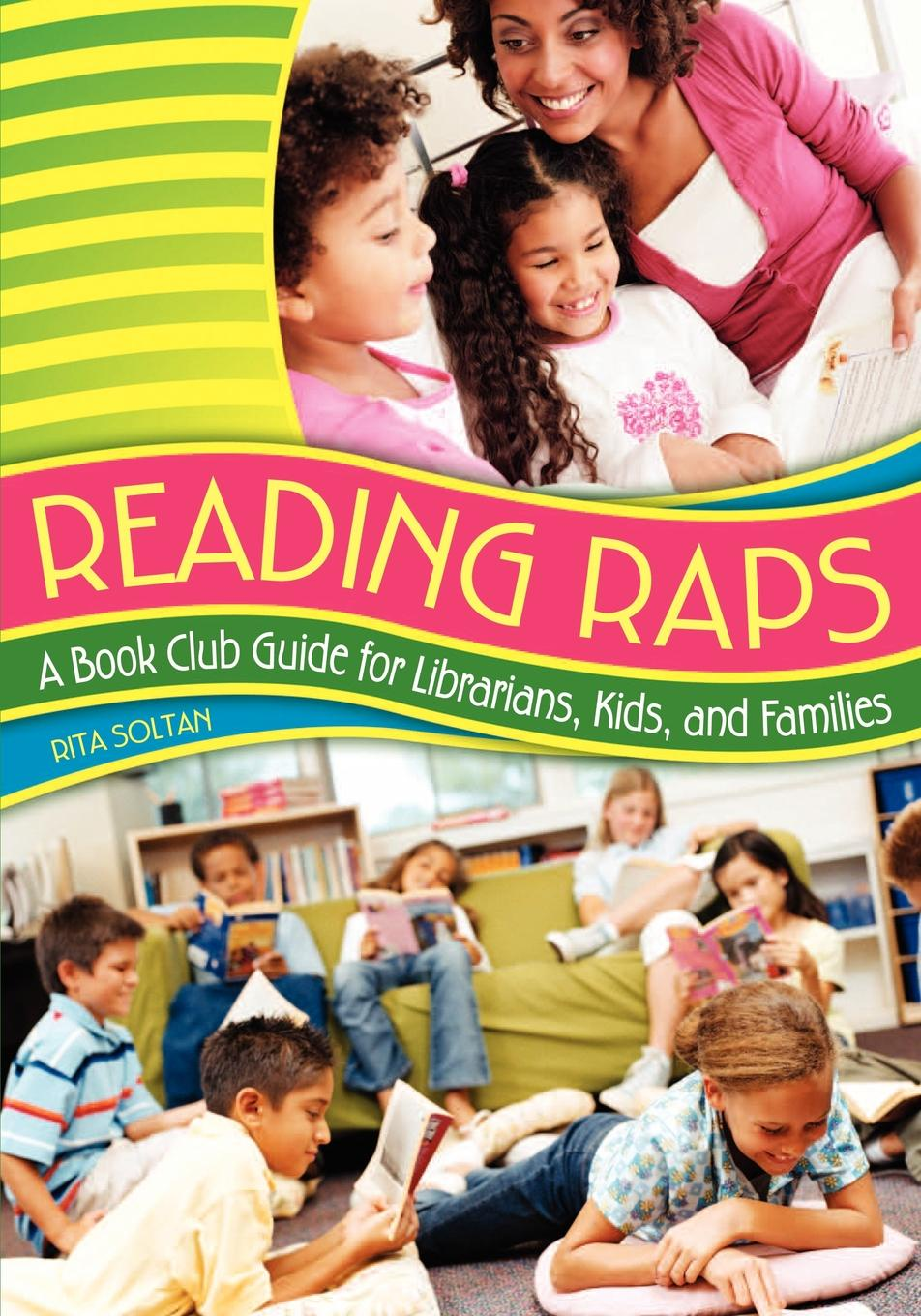 Rita Soltan Reading Raps. A Book Club Guide for Librarians, Kids, and Families timothy w cole myung ja kim han xml for catalogers and metadata librarians