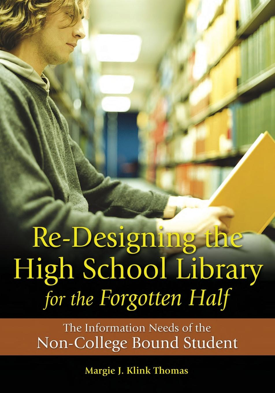Margie Klink Thomas Re-Designing the High School Library for Forgotten Half. The Information Needs of Non-College Bound Student