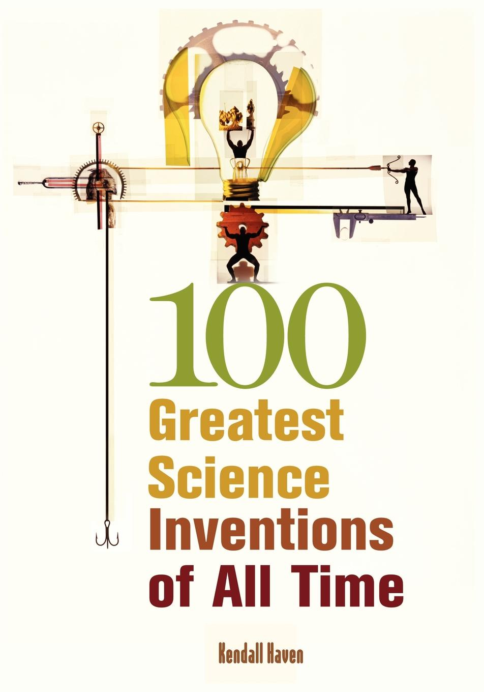 Kendall Haven 100 Greatest Science Inventions of All Time blender 50 worst songs of all time