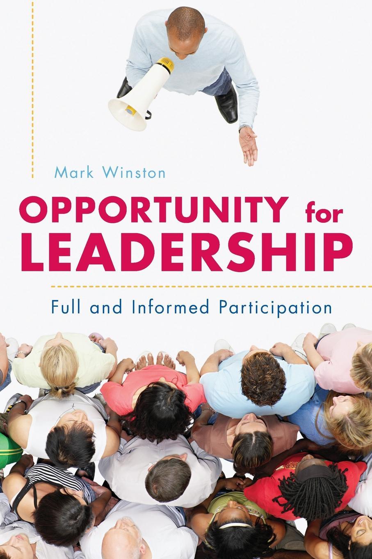 купить Mark Winston Opportunity for Leadership. Full and Informed Participation онлайн