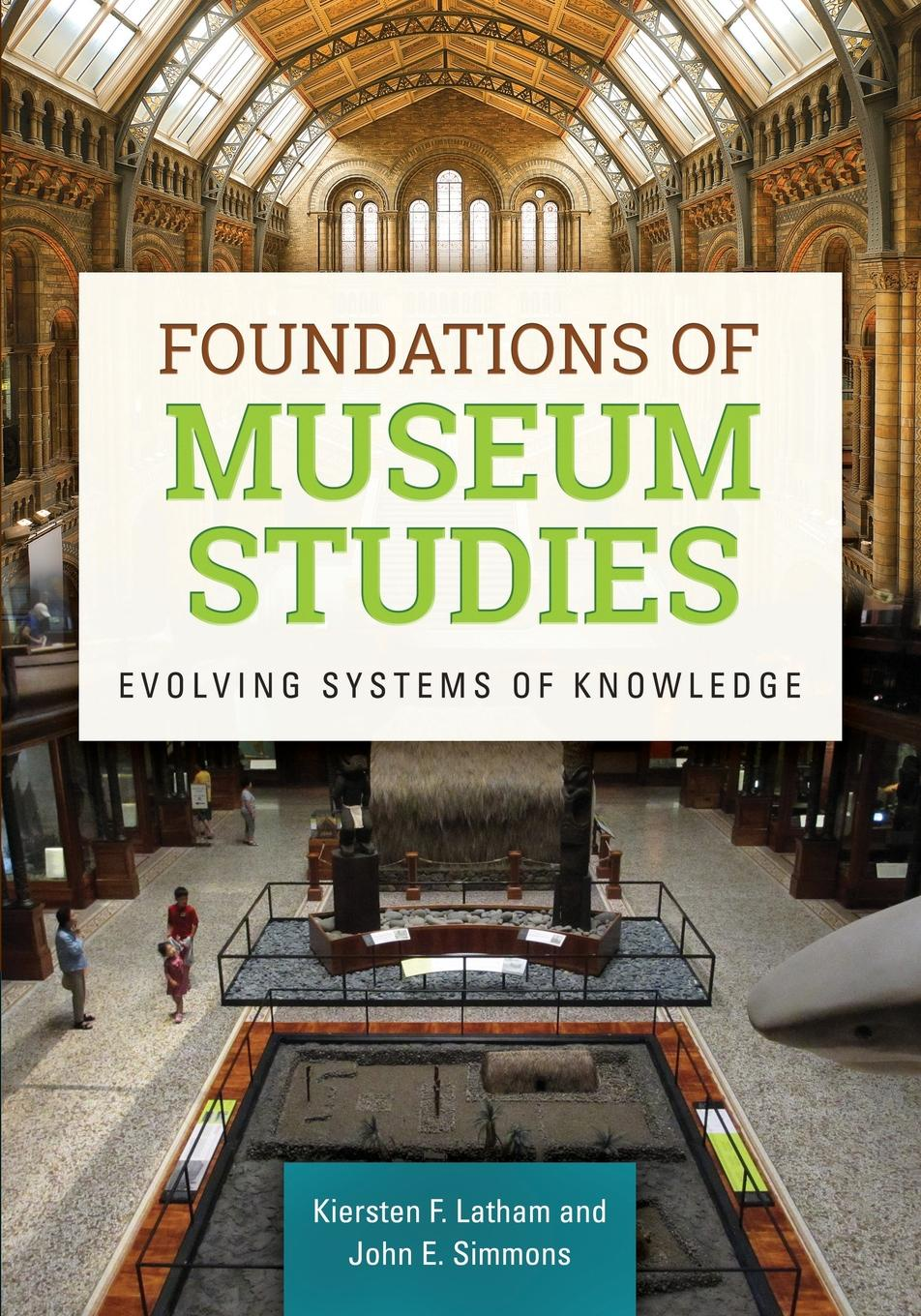 Kiersten Latham, John Simmons Foundations of Museum Studies. Evolving Systems of Knowledge plamen angelov evolving intelligent systems methodology and applications