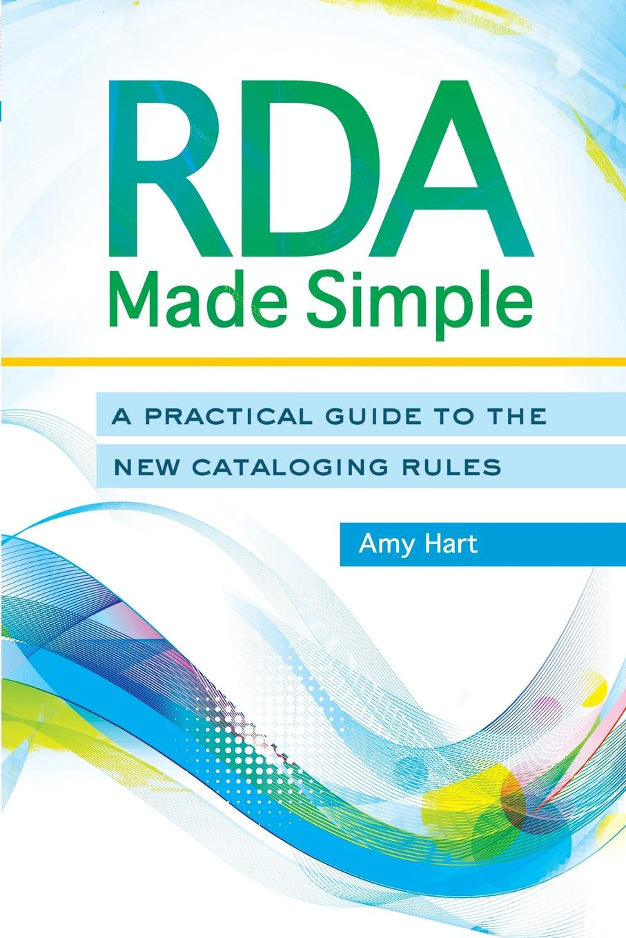 купить Amy Hart RDA Made Simple. A Practical Guide to the New Cataloging Rules по цене 5727 рублей
