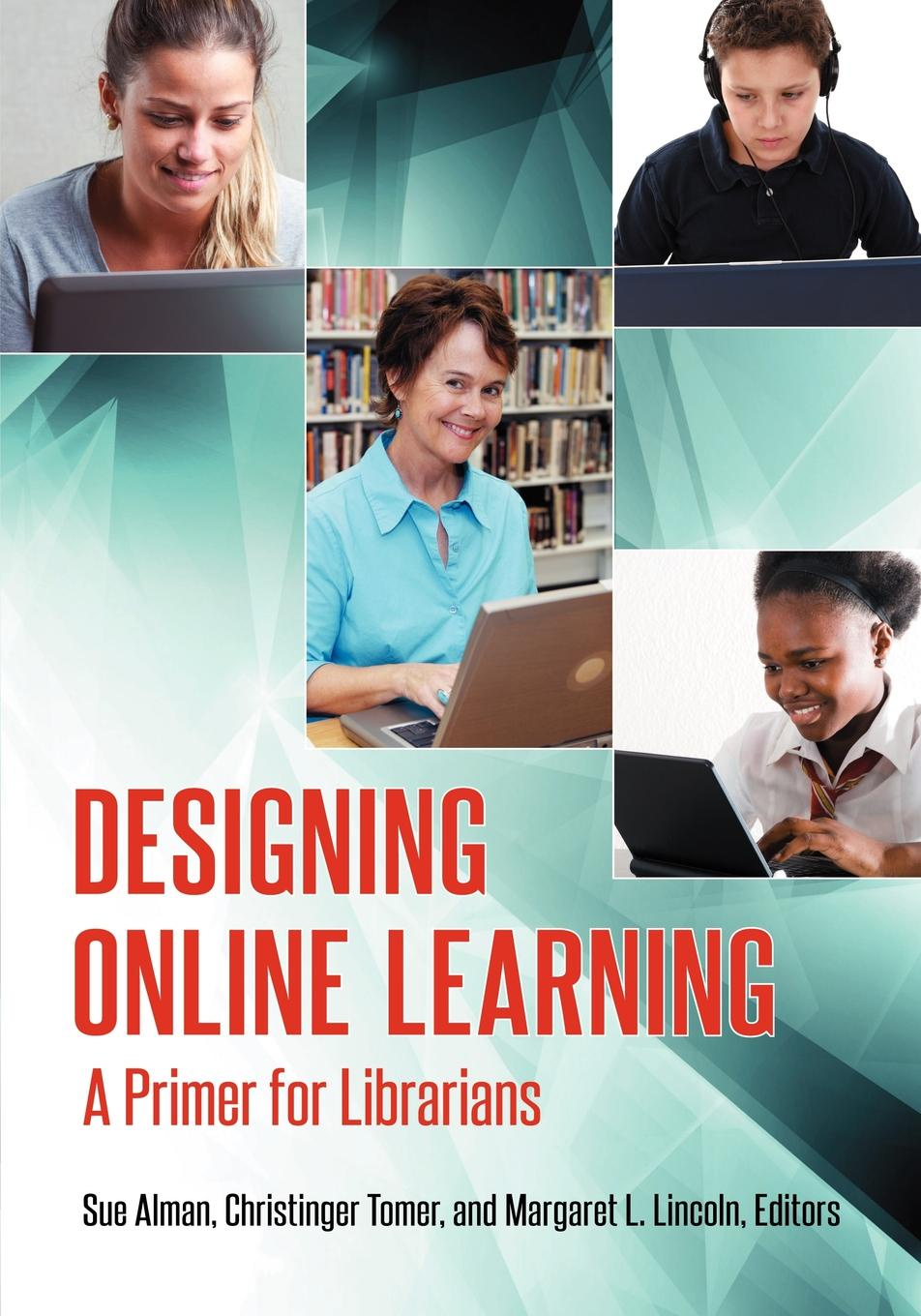 Susan W. Alman, Christinger Tomer, Margaret Lincoln Designing Online Learning. A Primer for Librarians timothy w cole myung ja kim han xml for catalogers and metadata librarians
