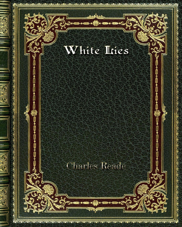 Charles Reade White Lies rachel green white lies
