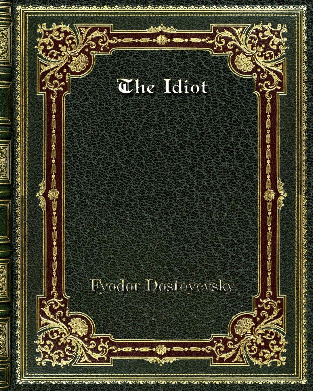 Фёдор Михайлович Достоевский The Idiot dostoyevsky fyodor the double film tie in