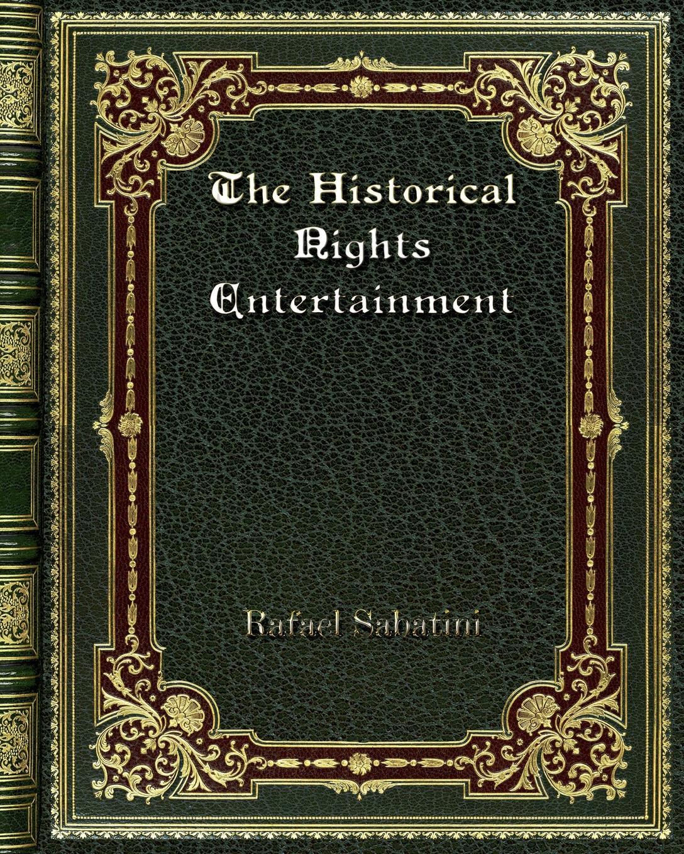 Rafael Sabatini The Historical Nights Entertainment недорго, оригинальная цена