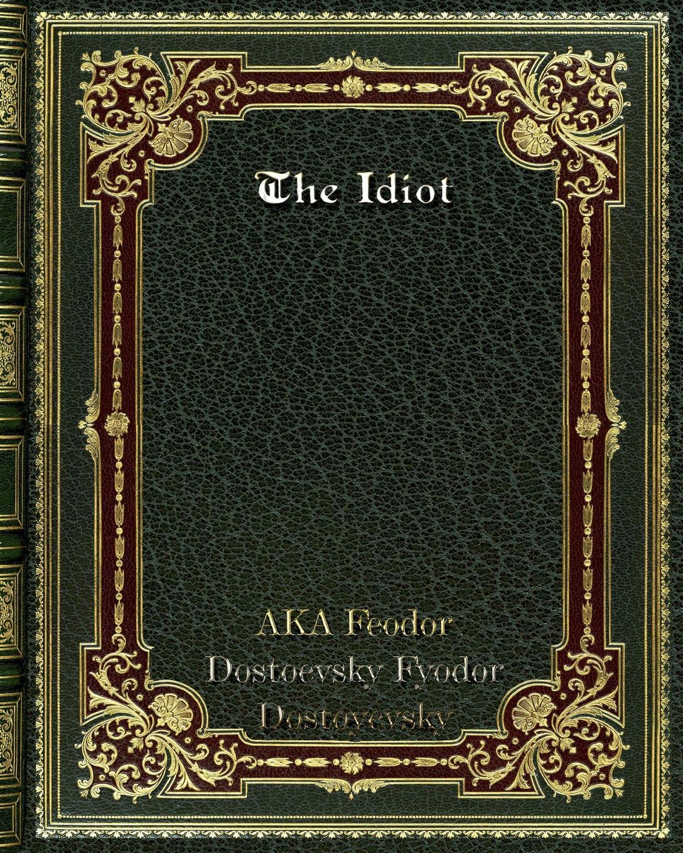 Dostoevsky Fyodor Dostoyevsky The Idiot dostoyevsky fyodor the double film tie in