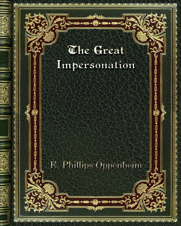 E. Phillips Oppenheim The Great Impersonation e phillips oppenheim the betrayal