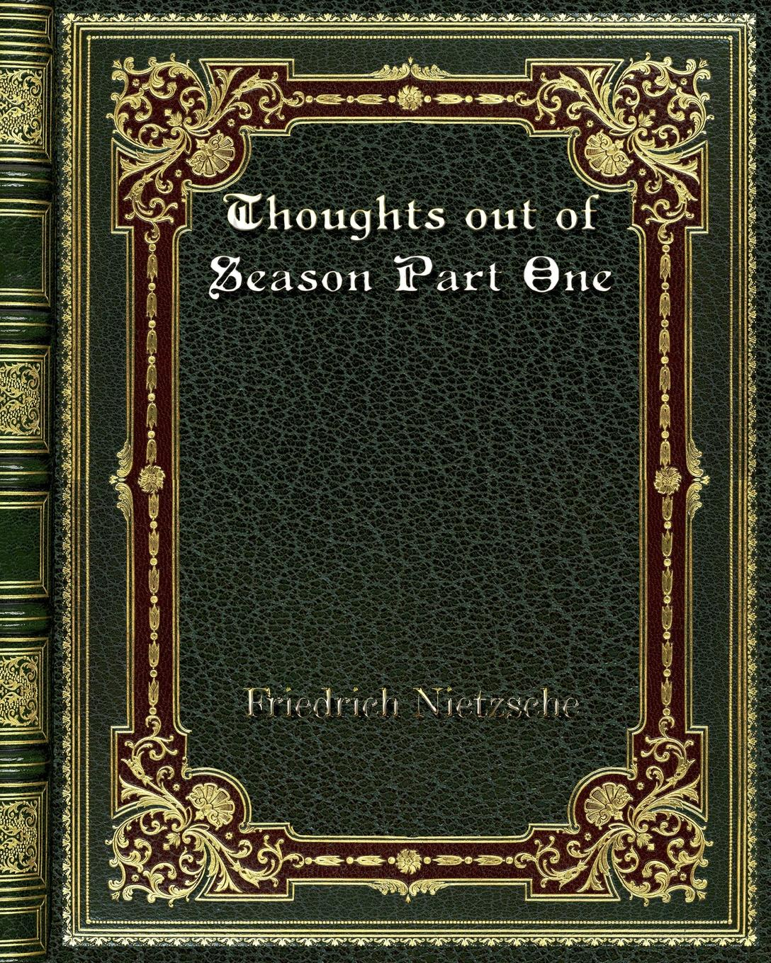 Friedrich Nietzsche Thoughts out of Season Part One cyrino rome season one