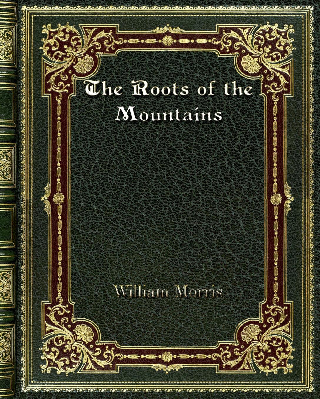 William Morris The Roots of the Mountains недорго, оригинальная цена