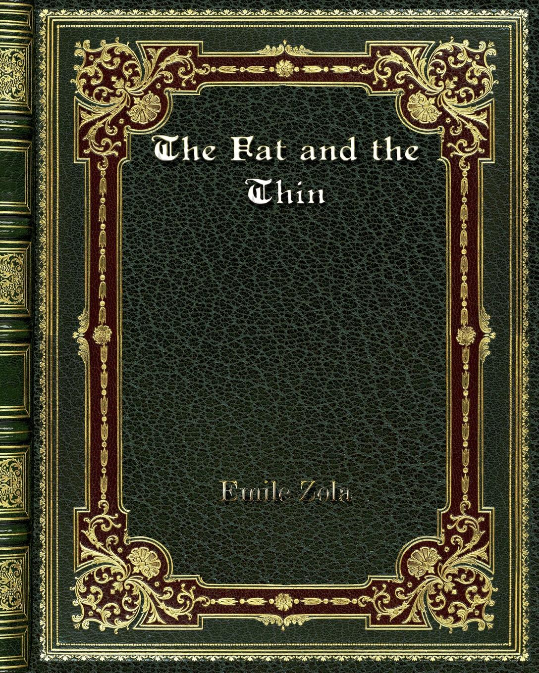 Emile Zola The Fat and the Thin emile zola ernest a vizetelly the joy of life