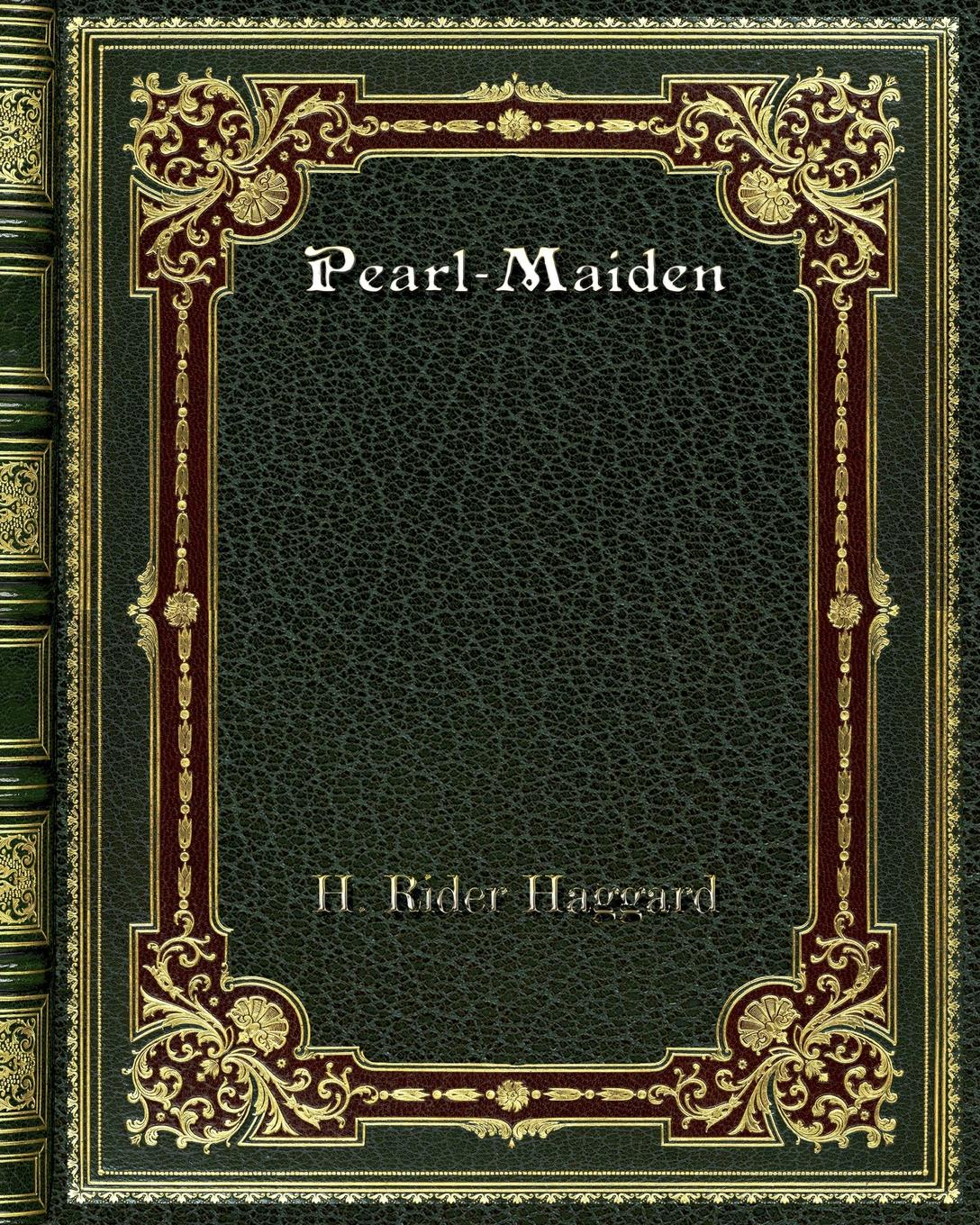 H. Rider Haggard Pearl-Maiden rider haggard н montezuma s daughter