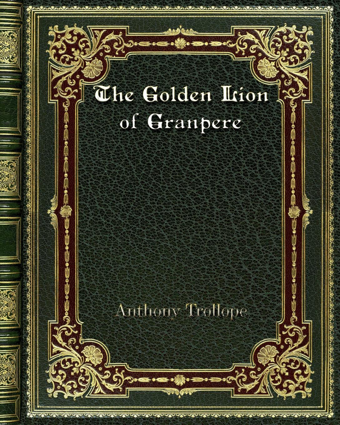 Anthony Trollope The Golden Lion of Granpere trollope anthony lady anna