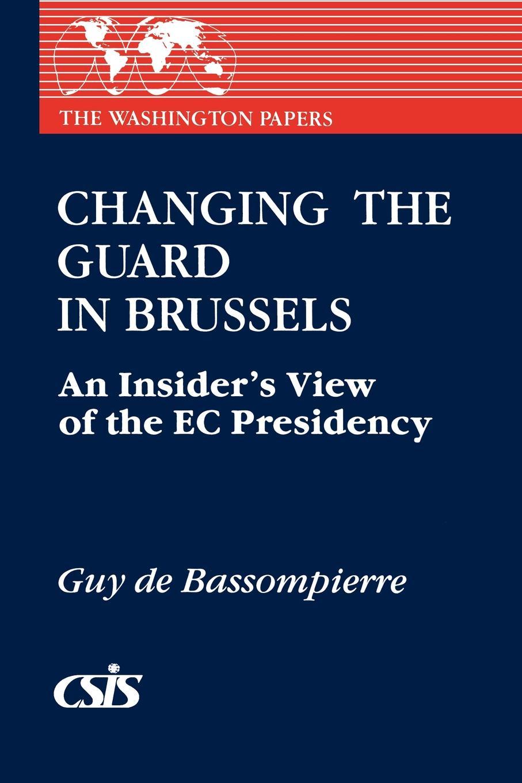 Guy De Bassompierre, Guy de Bassompierre Changing the Guard in Brussels. An Insider's View of the EC Presidency brussels type
