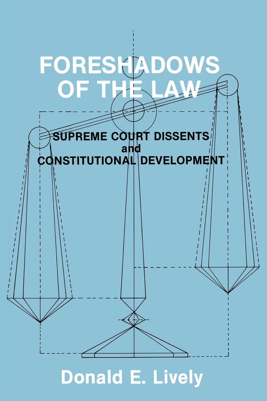 лучшая цена Donald E. Lively, Unknown Foreshadows of the Law. Supreme Court Dissents and Constitutional Development