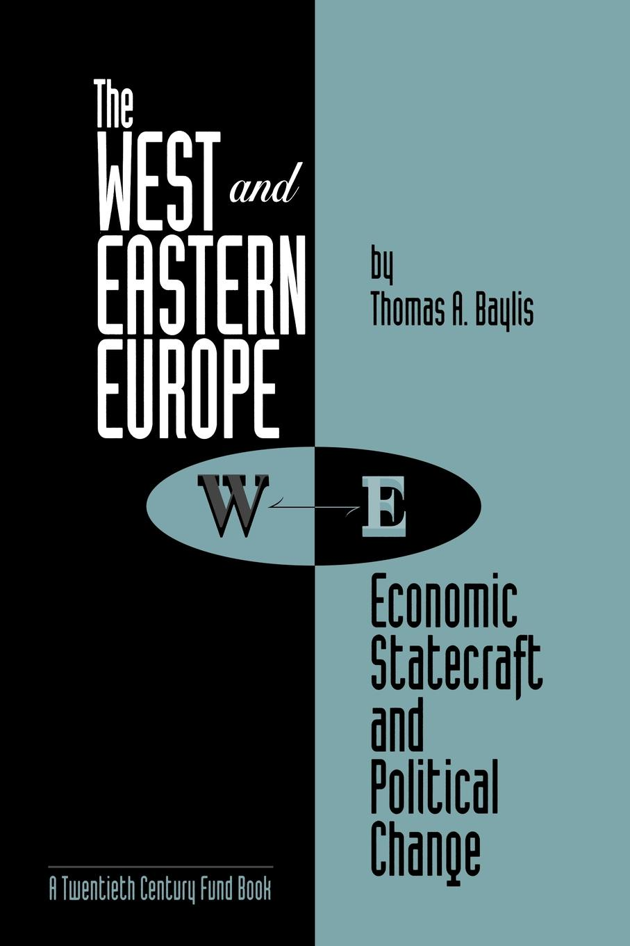 Thomas A. Baylis The West and Eastern Europe. Economic Statecraft and Political Change margaret thatcher statecraft