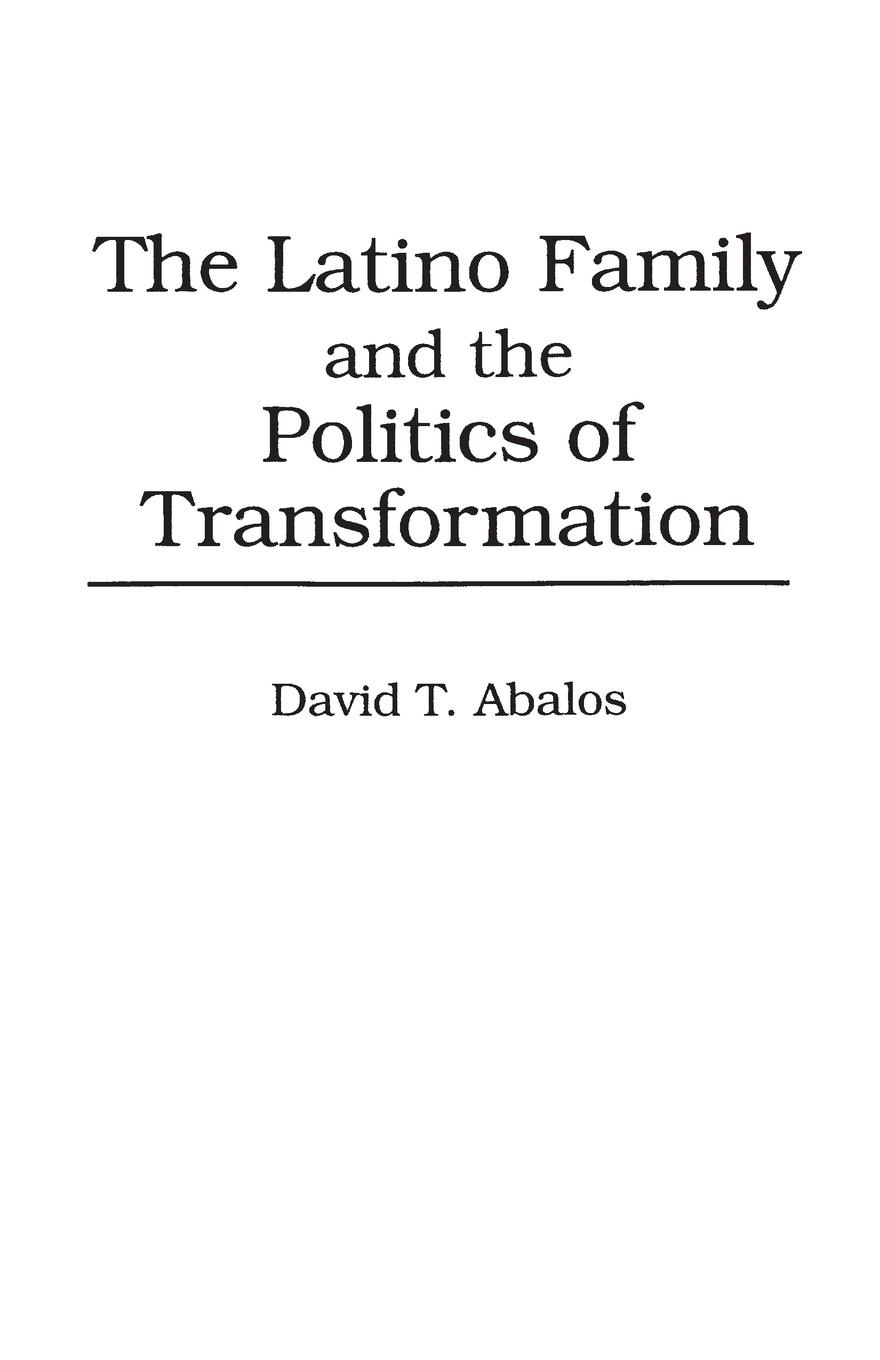 David Abalos The Latino Family and the Politics of Transformation education in the new latino diaspora policy and the politics of identity