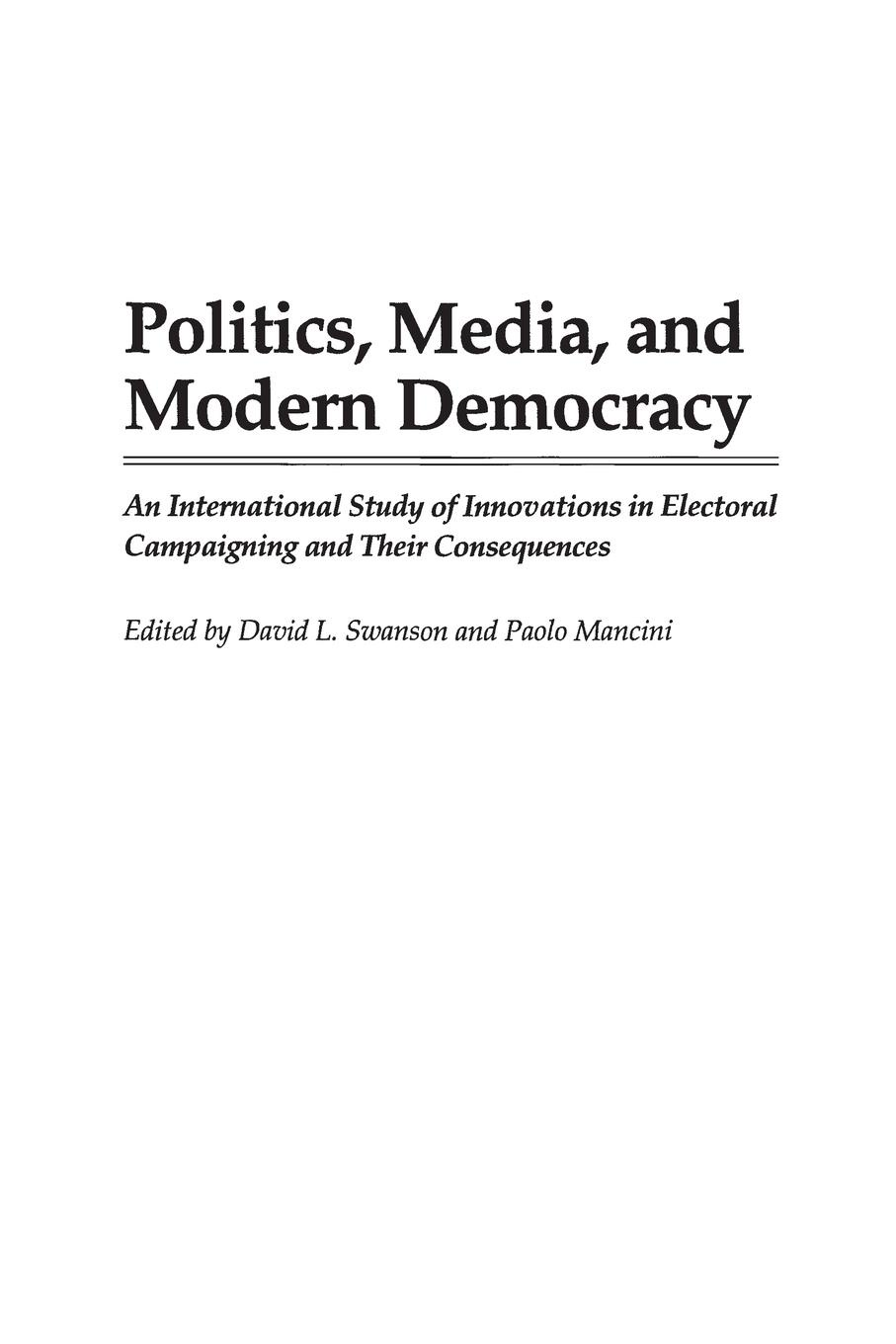 Paolo Mancini, David Swanson Politics, Media, and Modern Democracy. An International Study of Innovations in Electoral Campaigning and Their Consequences john ishiyama t comparative politics principles of democracy and democratization