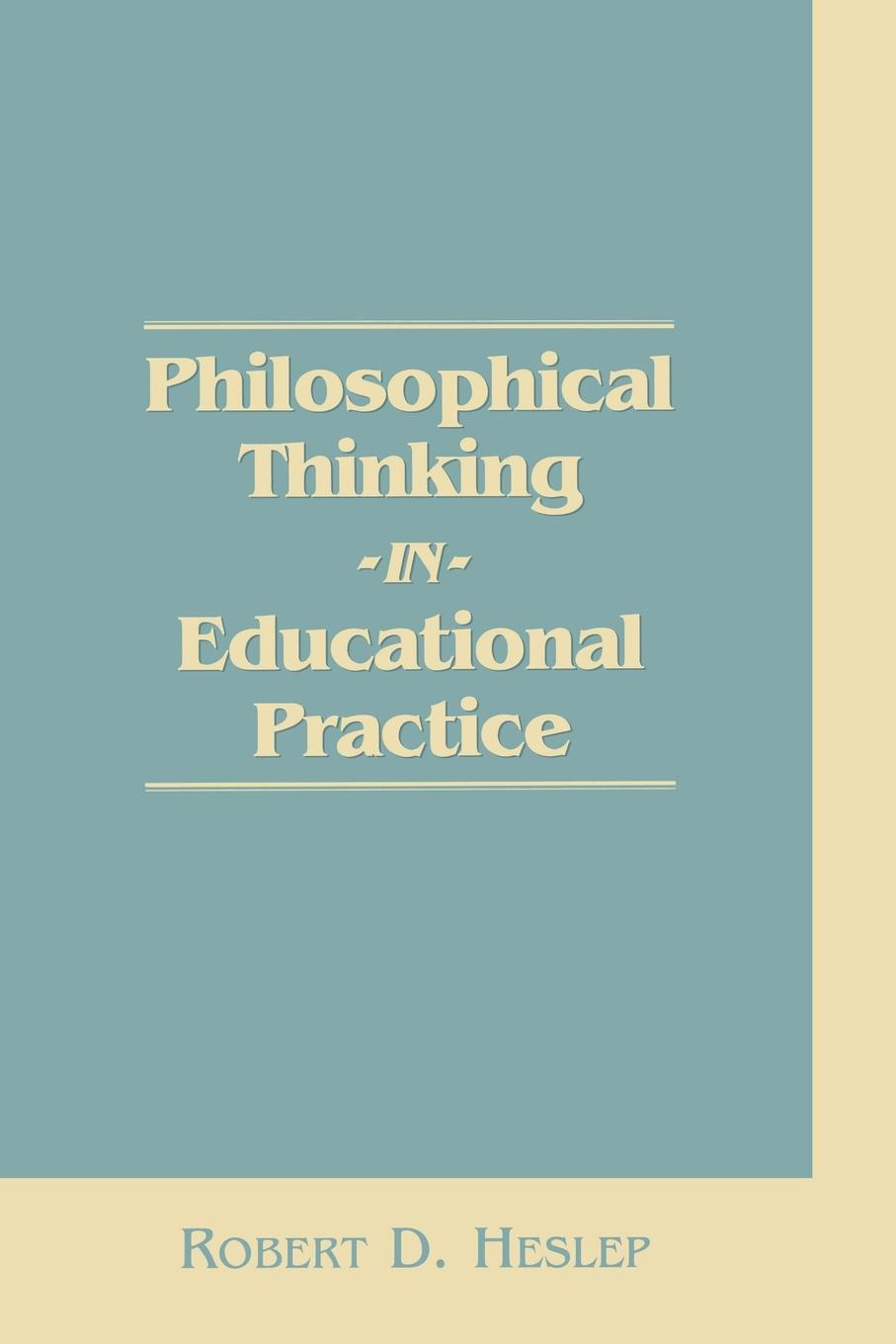 Robert D. Heslep, Unknown Philosophical Thinking in Educational Practice
