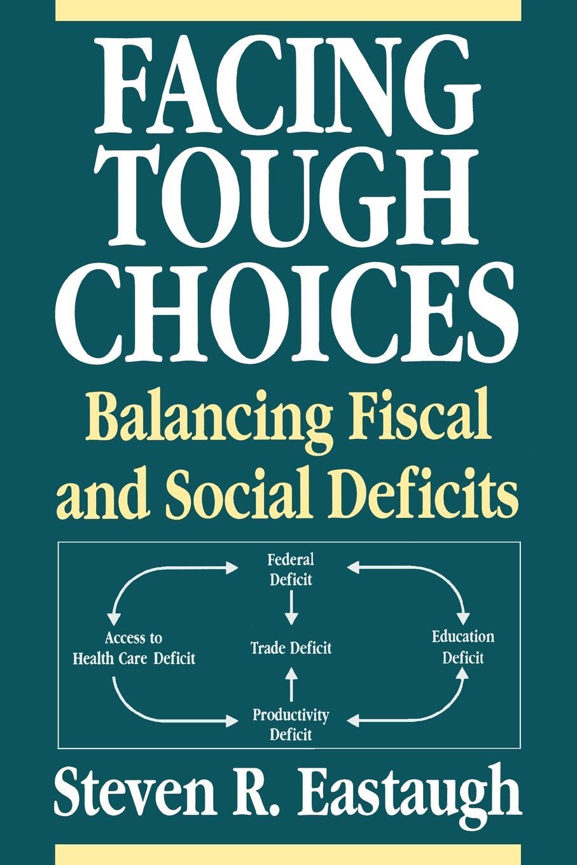 Steven R. Eastaugh Facing Tough Choices. Balancing Fiscal and Social Deficits