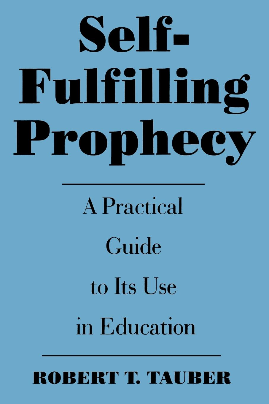 купить Robert T. Tauber Self-Fulfilling Prophecy. A Practical Guide to Its Use in Education по цене 4027 рублей